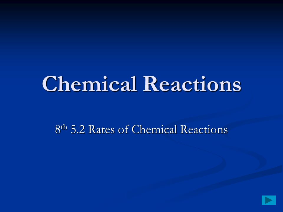 Chemical Reactions 8 th 5.2 Rates of Chemical Reactions