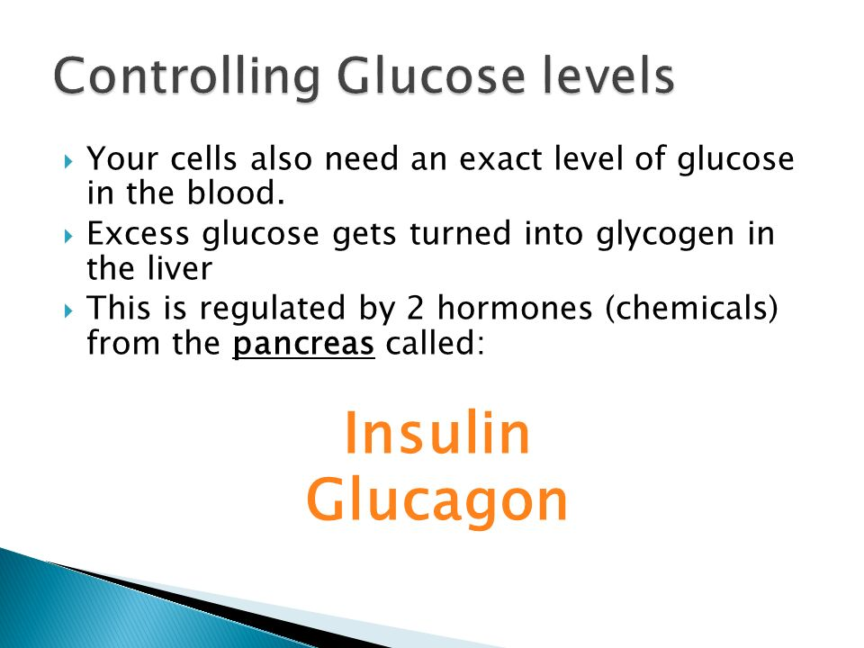  Your cells also need an exact level of glucose in the blood.