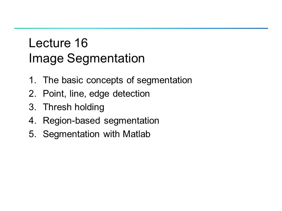 Lecture 16 Image Segmentation 1 The basic concepts of