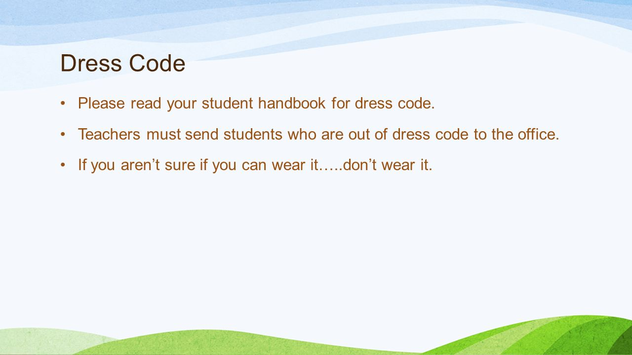 Dress Code Please read your student handbook for dress code.