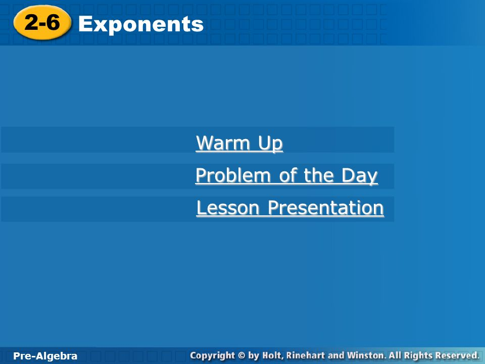 Pre-Algebra 2-6 Exponents 2-6 Exponents Pre-Algebra Warm Up Warm Up Problem of the Day Problem of the Day Lesson Presentation Lesson Presentation
