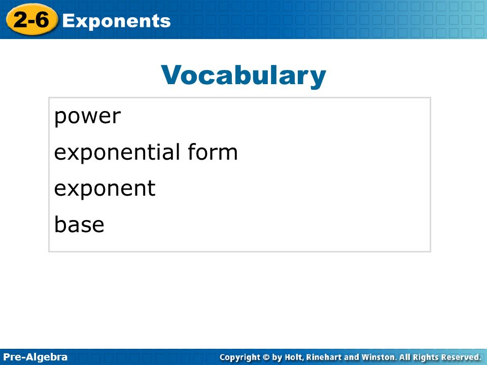 Pre-Algebra 2-6 Exponents Vocabulary power exponential form exponent base