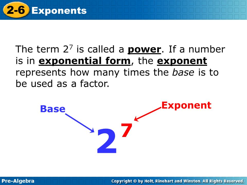 Pre-Algebra 2-6 Exponents The term 2 7 is called a power.