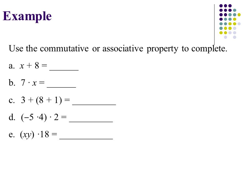 Example Use the commutative or associative property to complete.