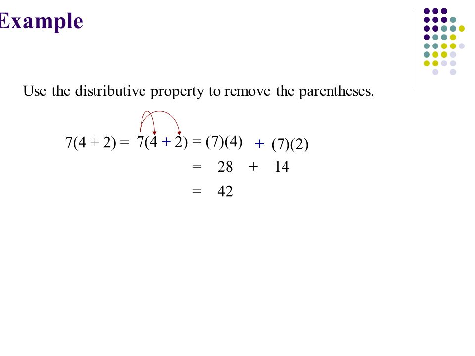 Example Use the distributive property to remove the parentheses.