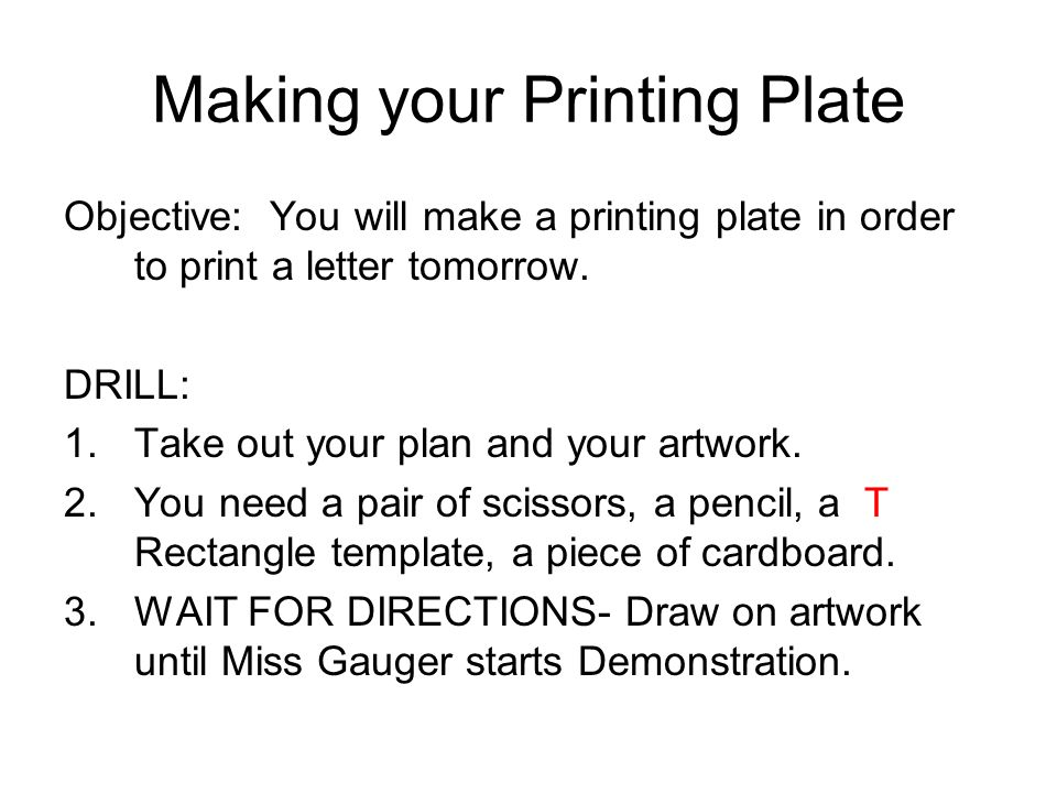 Making your Printing Plate Objective: You will make a printing plate in order to print a letter tomorrow.