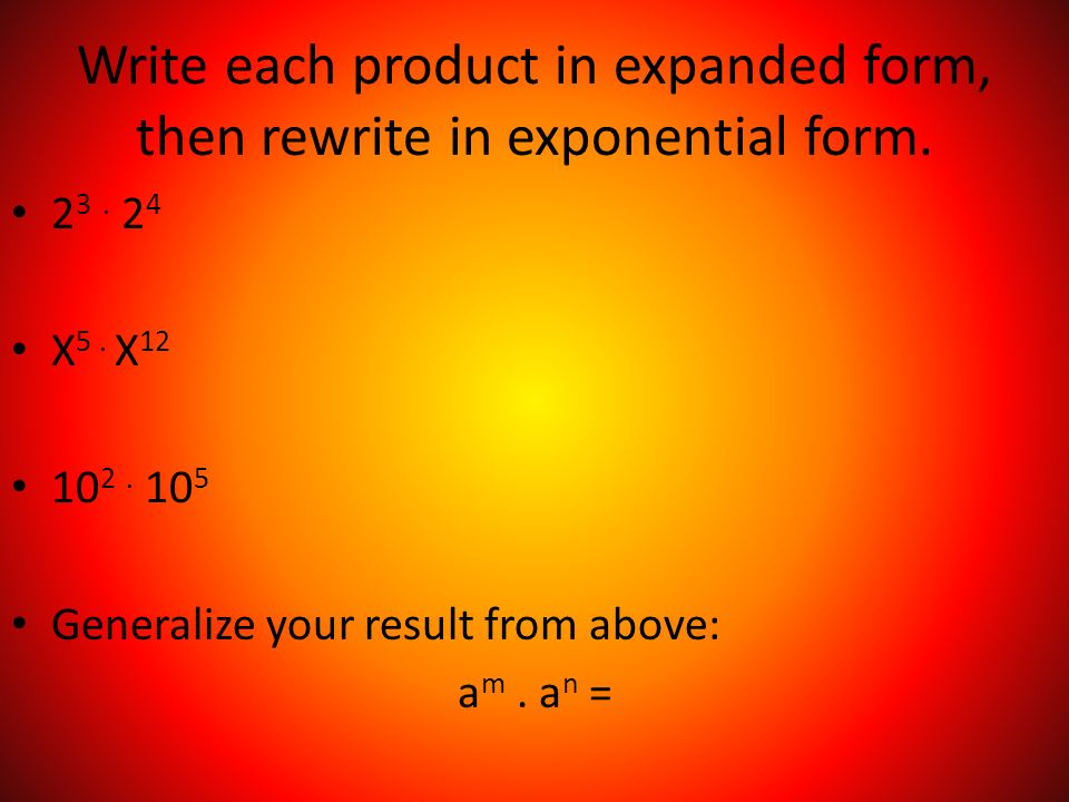 Write each product in expanded form, then rewrite in exponential form.