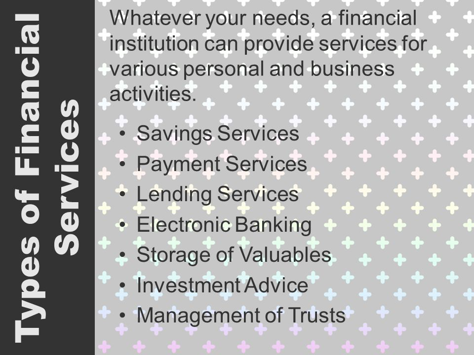 Whatever your needs, a financial institution can provide services for various personal and business activities.