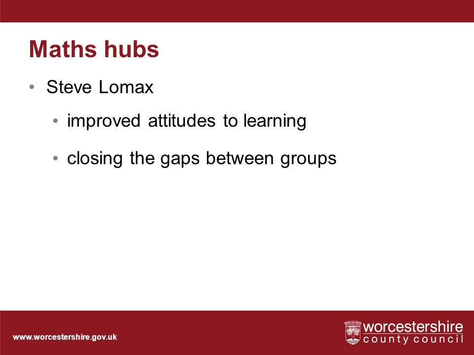 Maths hubs Steve Lomax improved attitudes to learning closing the gaps between groups