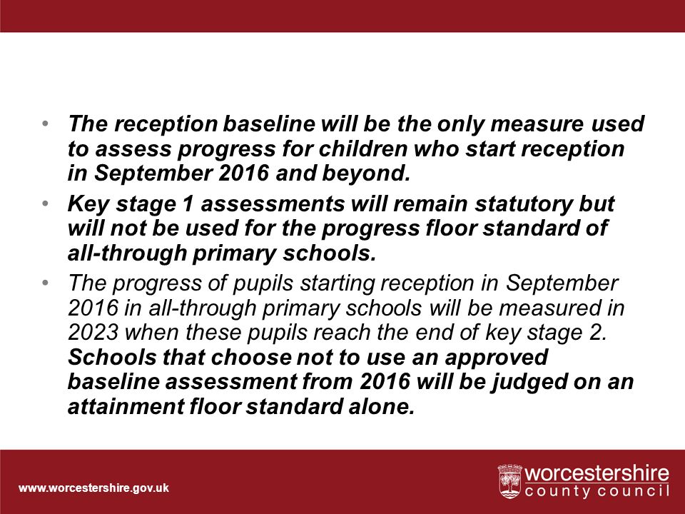 The reception baseline will be the only measure used to assess progress for children who start reception in September 2016 and beyond.