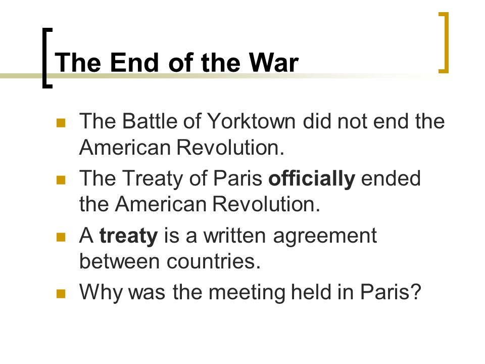 The Treaty Of Paris Pgs The End Of The War The Battle Of Yorktown