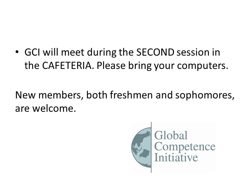 GCI will meet during the SECOND session in the CAFETERIA.
