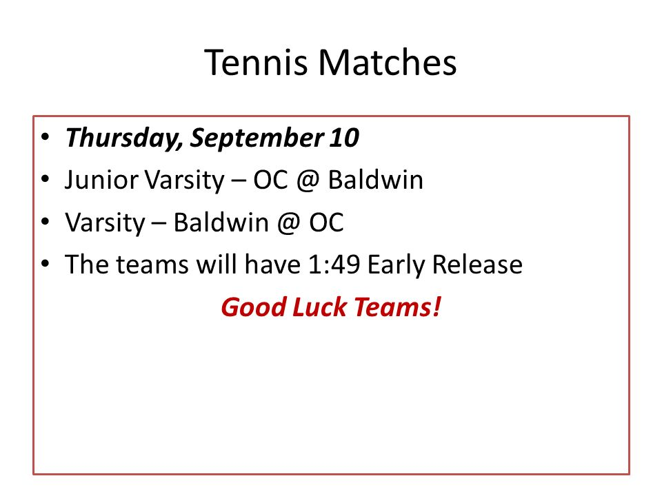 Tennis Matches Thursday, September 10 Junior Varsity – Baldwin Varsity – OC The teams will have 1:49 Early Release Good Luck Teams!