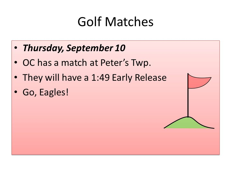 Golf Matches Thursday, September 10 OC has a match at Peter's Twp.
