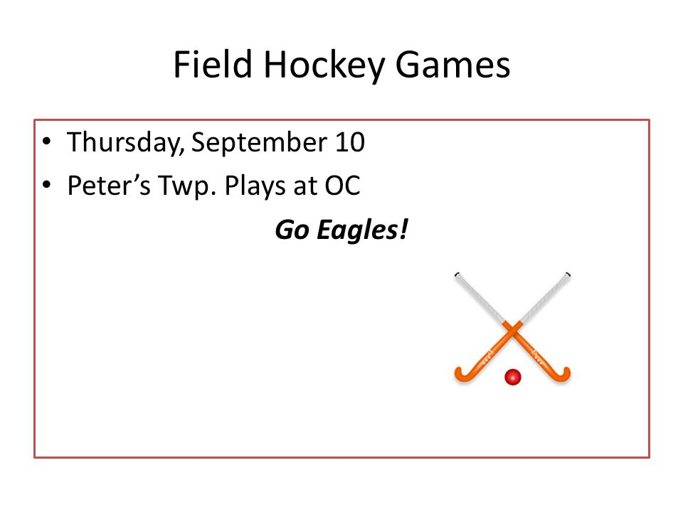 Field Hockey Games Thursday, September 10 Peter's Twp. Plays at OC Go Eagles!