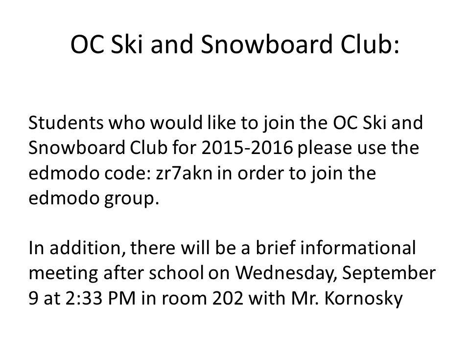 OC Ski and Snowboard Club: Students who would like to join the OC Ski and Snowboard Club for please use the edmodo code: zr7akn in order to join the edmodo group.