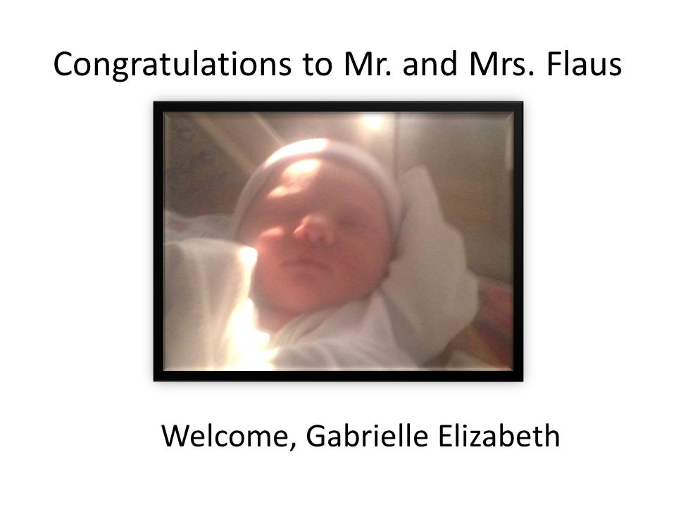 Congratulations to Mr. and Mrs. Flaus Welcome, Gabrielle Elizabeth