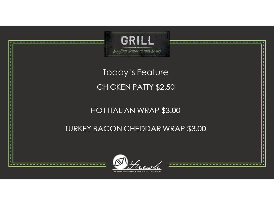 Today's Feature CHICKEN PATTY $2.50 HOT ITALIAN WRAP $3.00 TURKEY BACON CHEDDAR WRAP $3.00