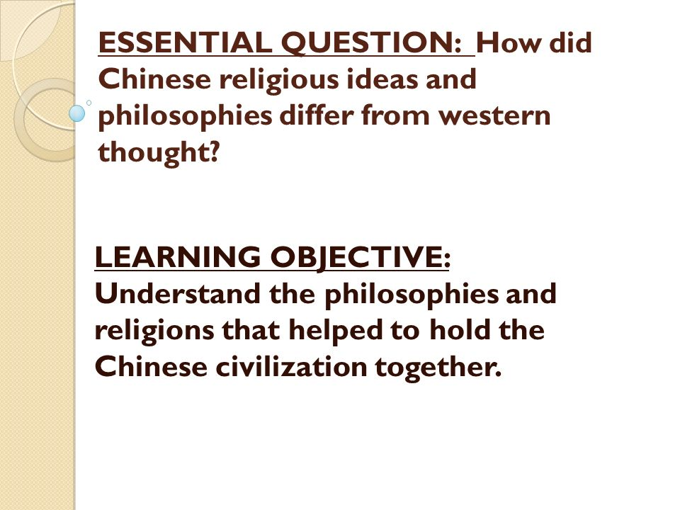 ESSENTIAL QUESTION: How did Chinese religious ideas and philosophies differ from western thought.