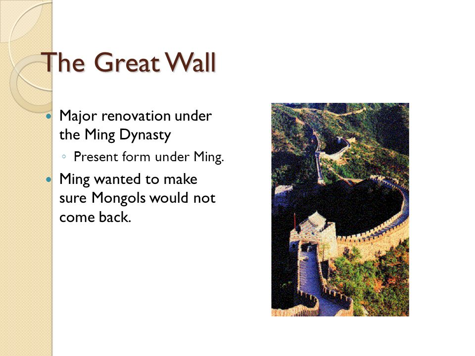 The Great Wall Major renovation under the Ming Dynasty ◦ Present form under Ming.