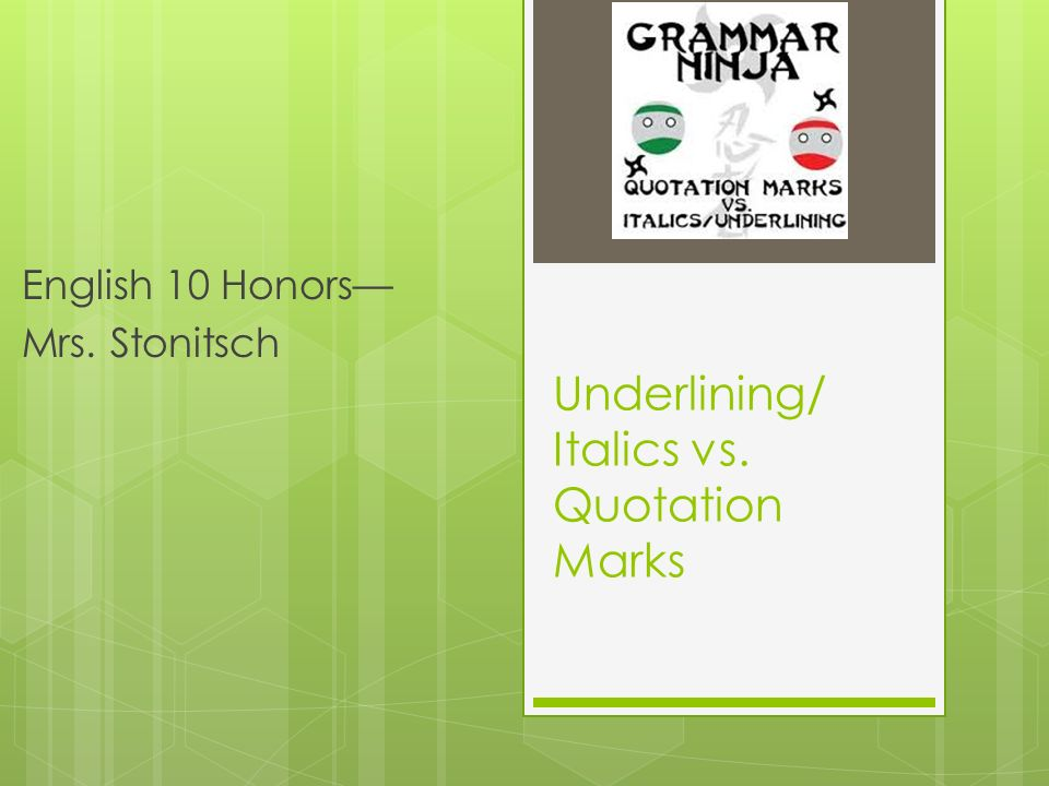 Underlining/ Italics vs. Quotation Marks English 10 Honors— Mrs. Stonitsch