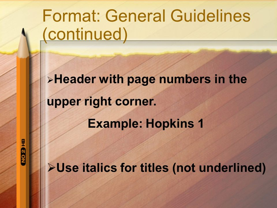 Format: General Guidelines (continued)  Header with page numbers in the upper right corner.