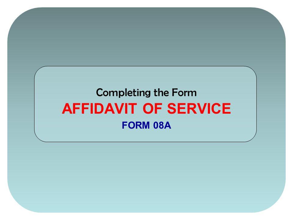 Completing the Form AFFIDAVIT OF SERVICE FORM 08A. - ppt download
