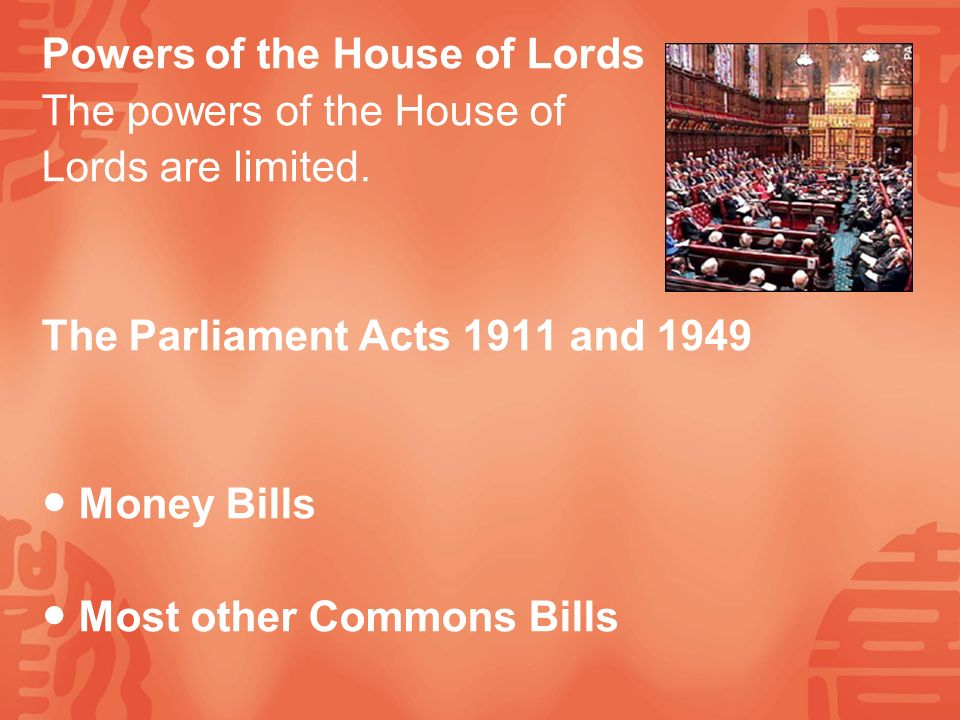 Powers of the House of Lords The powers of the House of Lords are limited.