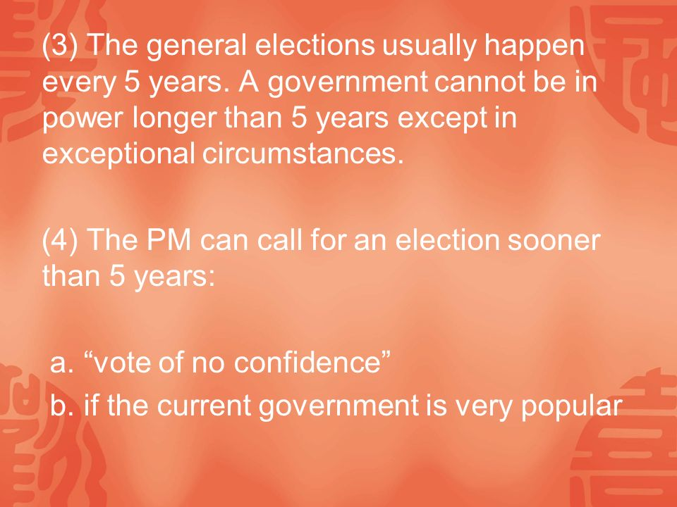 (3) The general elections usually happen every 5 years.