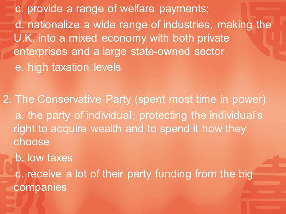 c. provide a range of welfare payments; d. nationalize a wide range of industries, making the U.K.