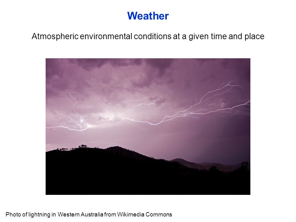 Atmospheric environmental conditions at a given time and place Weather Photo of lightning in Western Australia from Wikimedia Commons