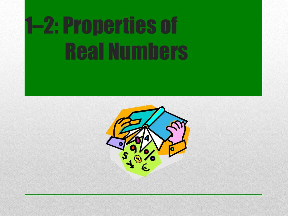 1–2: Properties of Real Numbers