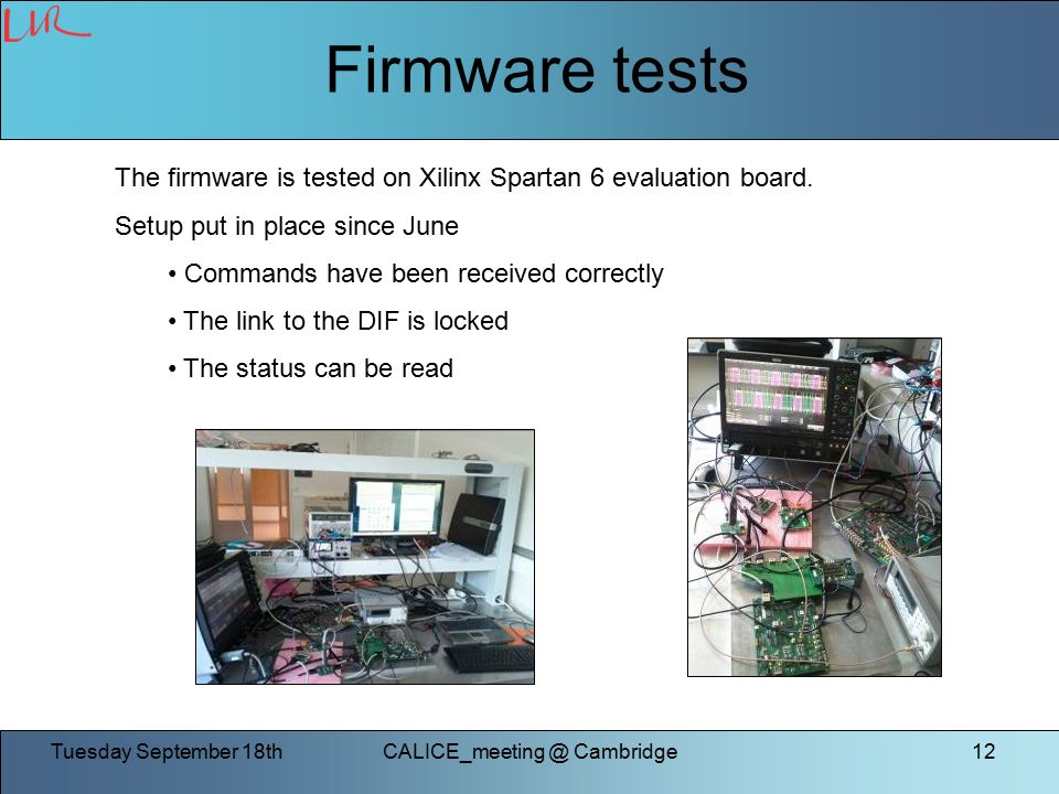 Tuesday September Cambridge12 Firmware tests The firmware is tested on Xilinx Spartan 6 evaluation board.