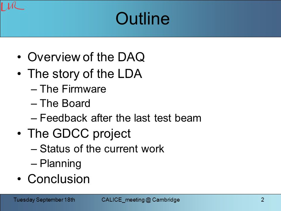 Tuesday September Cambridge2 Outline Overview of the DAQ The story of the LDA –The Firmware –The Board –Feedback after the last test beam The GDCC project –Status of the current work –Planning Conclusion
