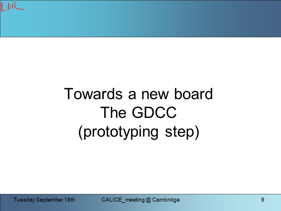 Tuesday September Cambridge9 Towards a new board The GDCC (prototyping step)