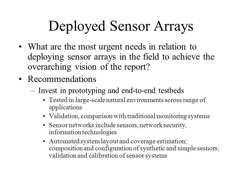Deployed Sensor Arrays What are the most urgent needs in relation to deploying sensor arrays in the field to achieve the overarching vision of the report.