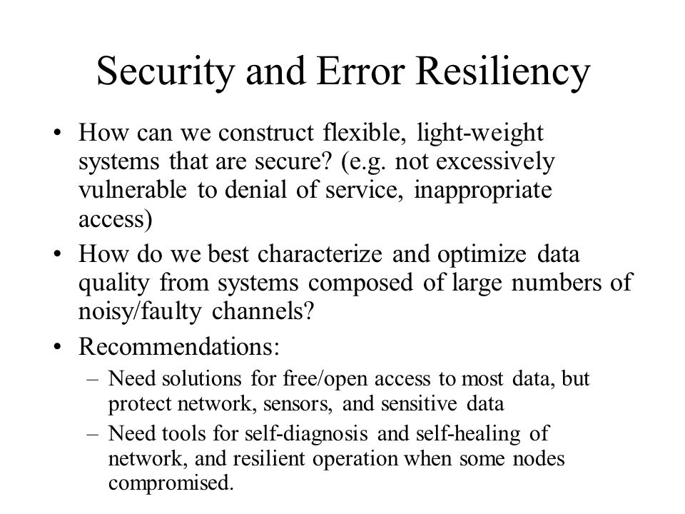 Security and Error Resiliency How can we construct flexible, light-weight systems that are secure.