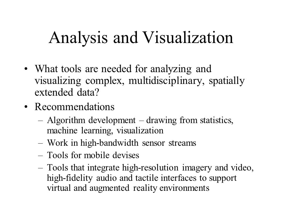 Analysis and Visualization What tools are needed for analyzing and visualizing complex, multidisciplinary, spatially extended data.