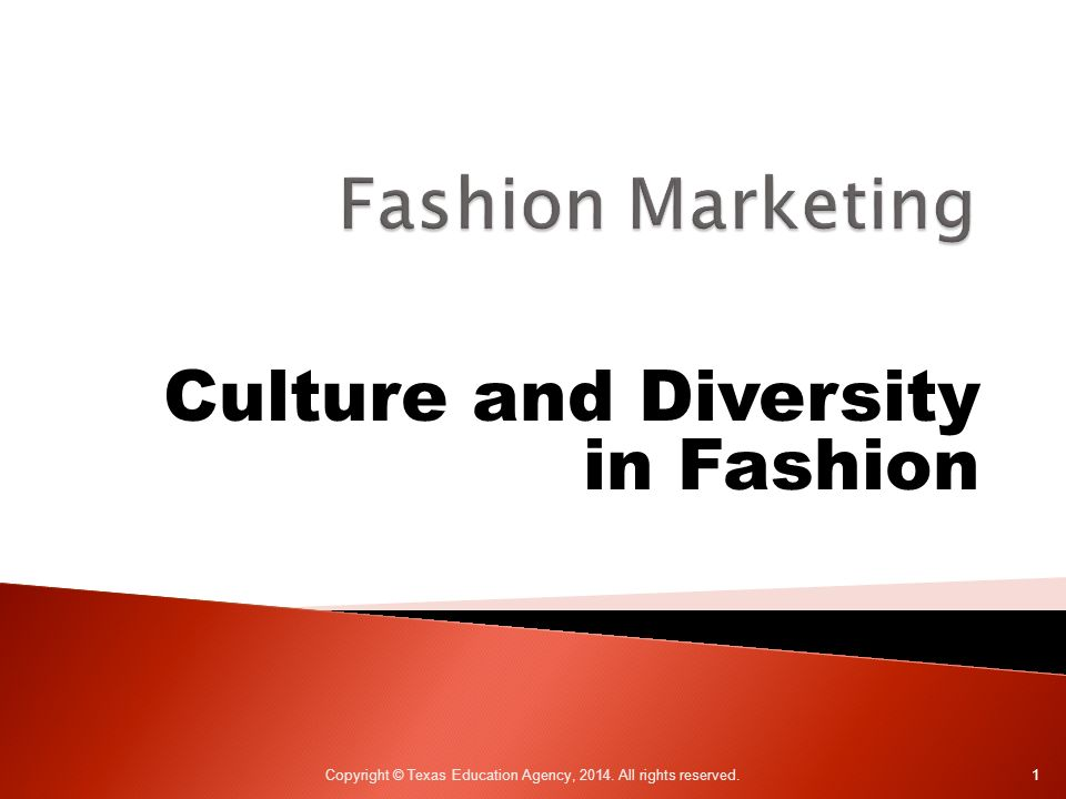 Culture and Diversity in Fashion Copyright © Texas Education Agency, All rights reserved. 1