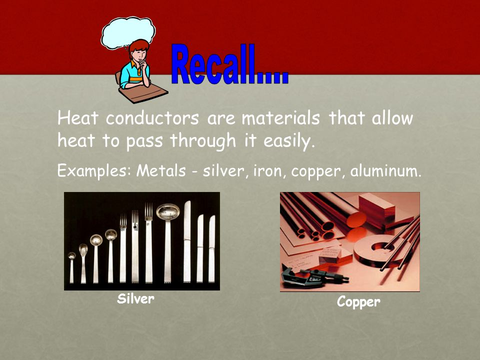 Infer that good conductors of electricity are generally good conductors of heat.