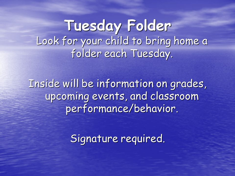 Tuesday Folder Look for your child to bring home a folder each Tuesday.