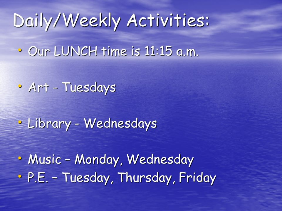 Daily/Weekly Activities: Our LUNCH time is 11:15 a.m.