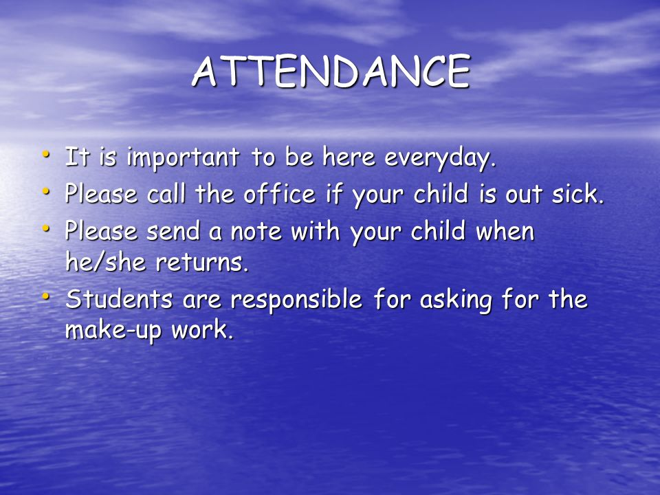ATTENDANCE It is important to be here everyday. It is important to be here everyday.