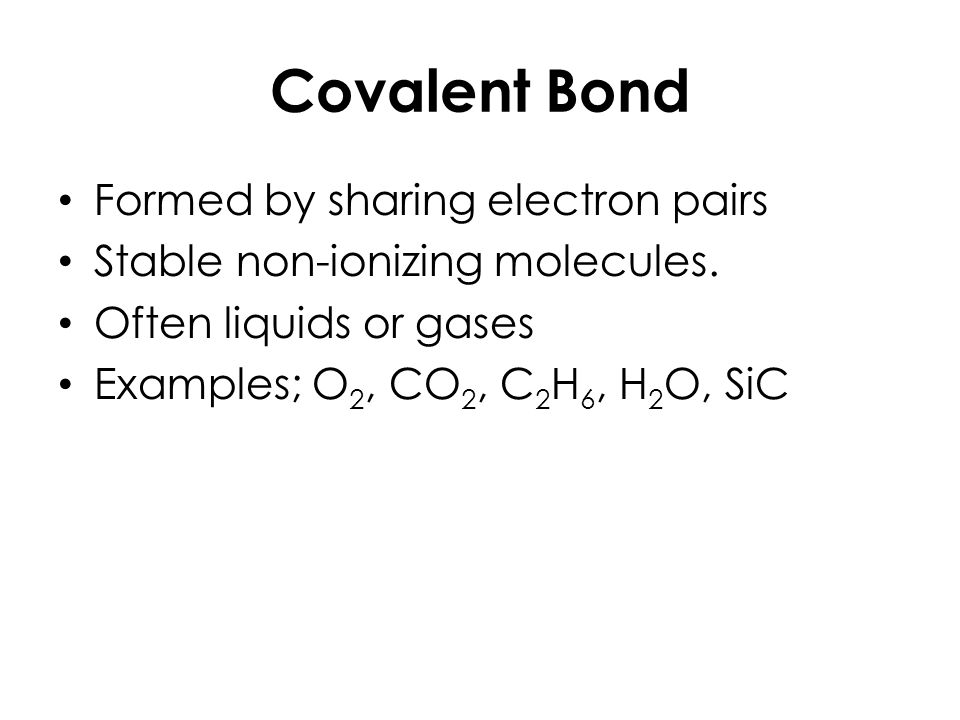 COVALENT BOND bond formed by the sharing of electron pairs