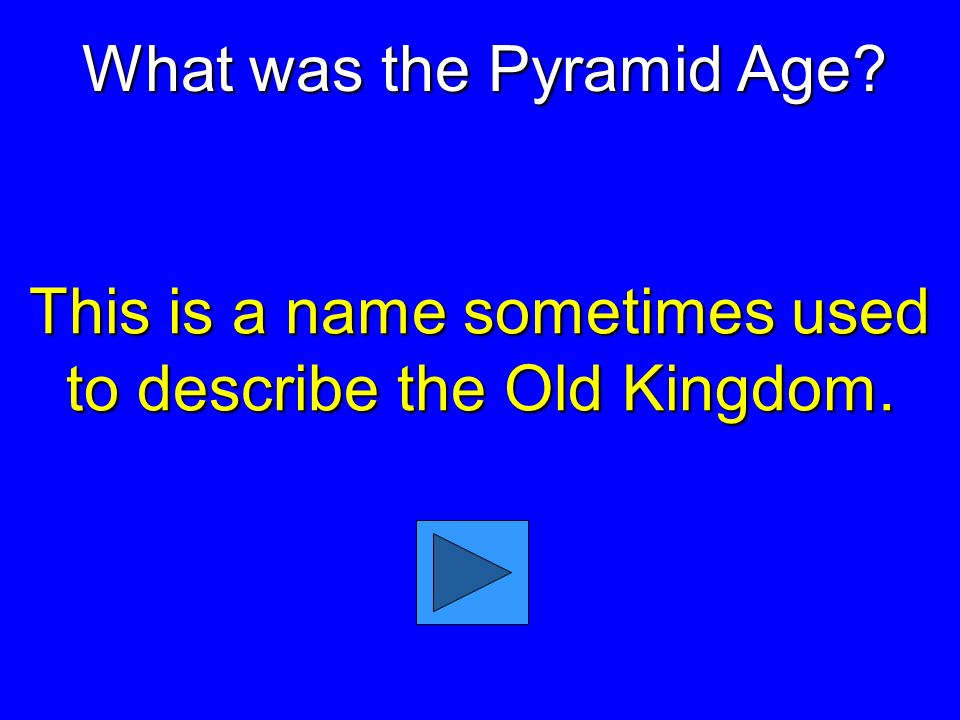 JEOPARDY Chapter 2 Egypt Categories Old Middle Kingdom