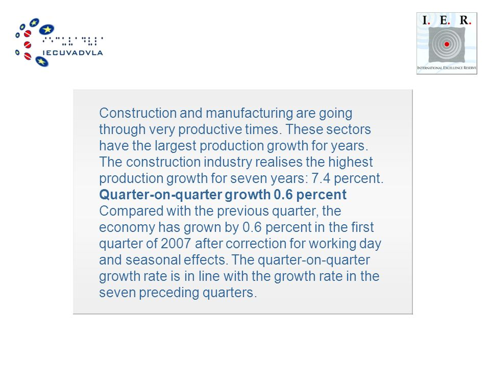 Construction and manufacturing are going through very productive times.