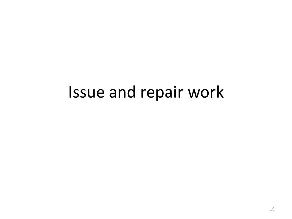 Issue and repair work 19