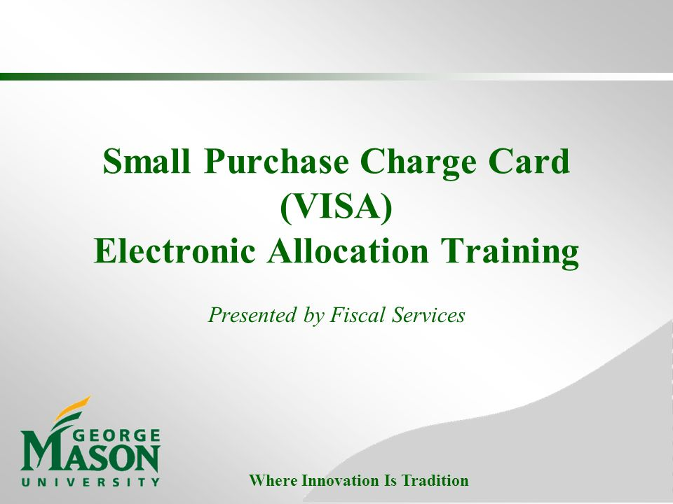 1 where innovation is tradition small purchase charge card visa electronic allocation training presented by fiscal services - Visa Charge Card
