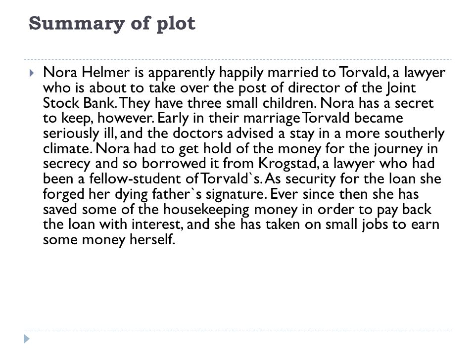 Summary Of Plot Nora Helmer Is Apparently Happily Married To Torvald A Lawyer Who