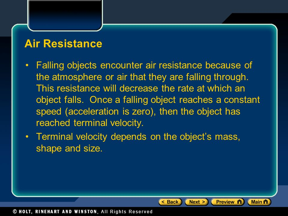 Air Resistance Falling objects encounter air resistance because of the atmosphere or air that they are falling through.